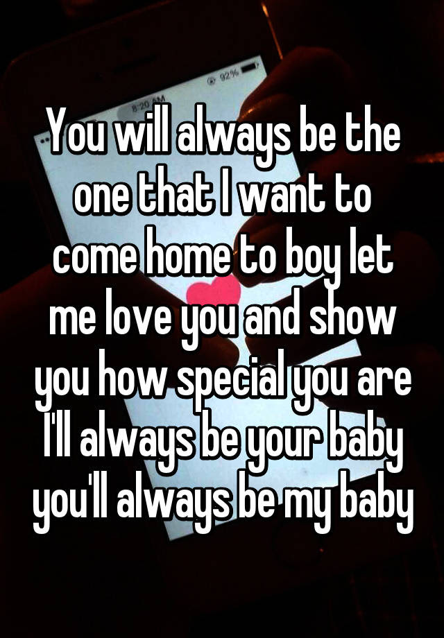 You Will Always Be The One That I Want To Come Home To Boy Let Me