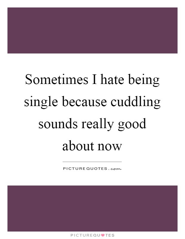 Hate Being Single Quotes Sayings Hate Being Single Picture Quotes