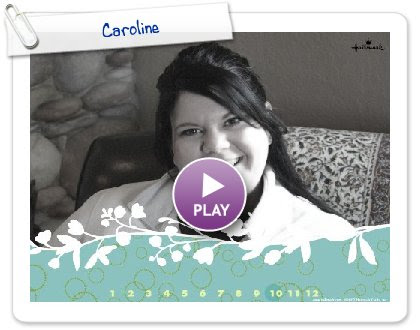 Click to play this Smilebox slideshow: Caroline