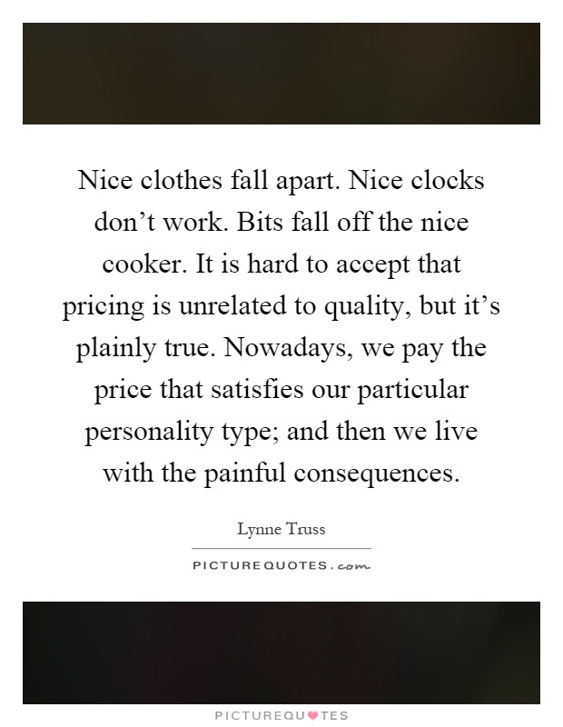 Nice Clothes Fall Apart Nice Clocks Dont Work Bits Fall Off