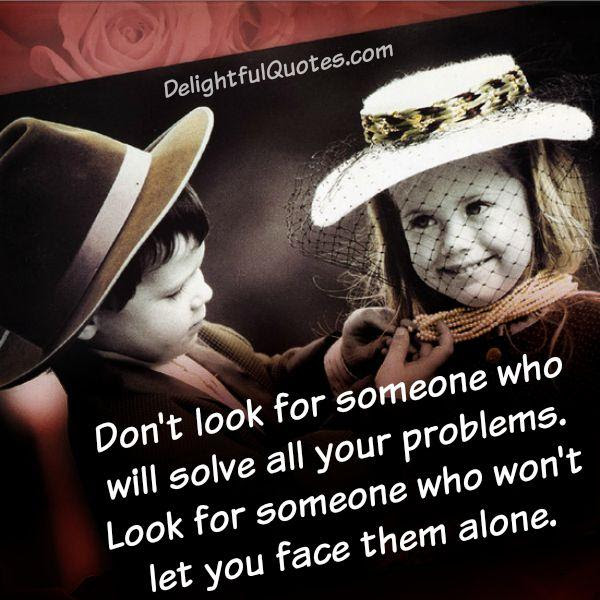 Look For Someone Who Wont Leave You Alone Delightful Quotes