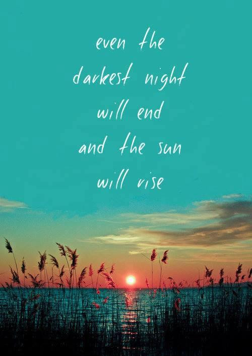 The Sun Will Rise Again Quote Even The Darkest Night Will End And