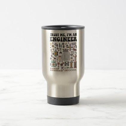 Trust me, I'm an engineer Travel Mug