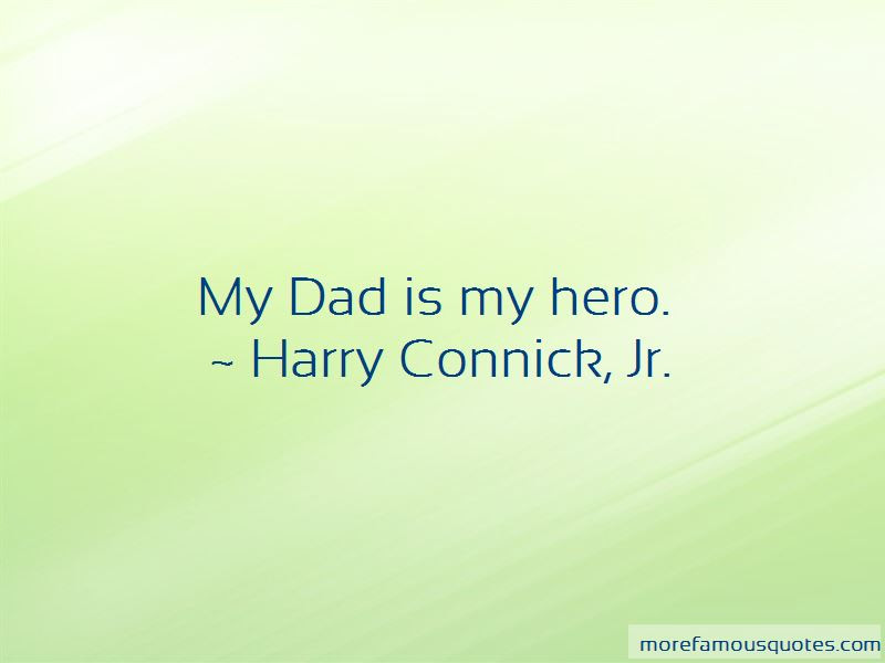 My Dad Is My Hero Quotes Top 19 Quotes About My Dad Is My Hero From