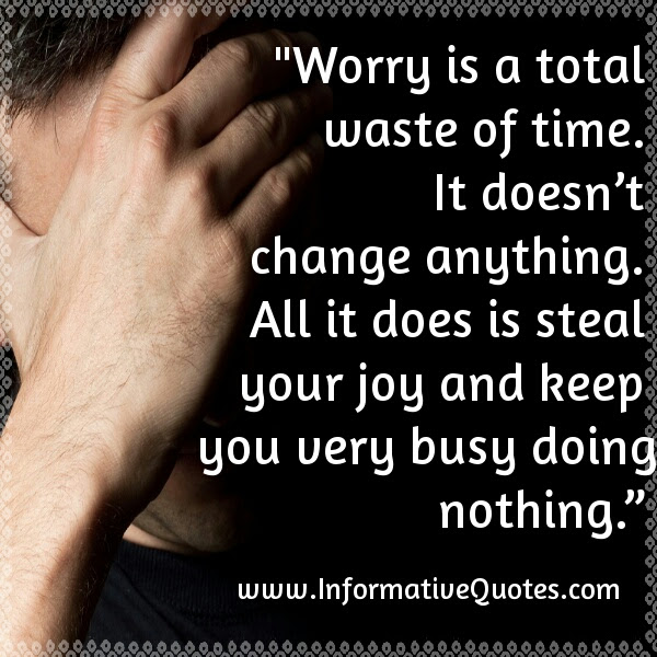 Worry Is A Total Waste Of Time Informative Quotes