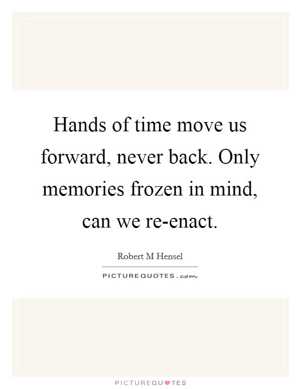 Hands Of Time Move Us Forward Never Back Only Memories Frozen