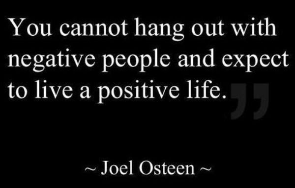 You Cannot Hang Out With Negative People And Expect To Live A