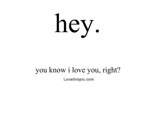 Hey You Know I Love You Right Pictures Photos And Images For