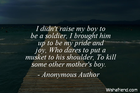 Anonymous Author Quote I Didnt Raise My Boy To Be A Soldier I
