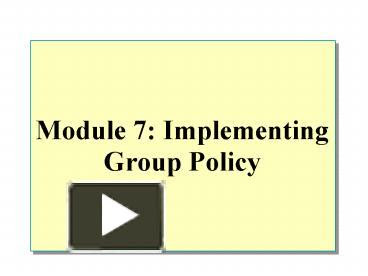Ppt Module 7 Implementing Group Policy Powerpoint Presentation Free To View Id Caac4 Zdc1z