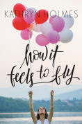 Title: How It Feels to Fly, Author: Kathryn Holmes
