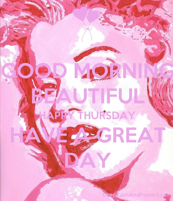 Good Morning Beautiful Happy Thursday Have A Great Day Keep Calm