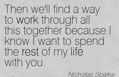 Best Work Quote By Nicholas Sparks Then Well Find A Way To Work