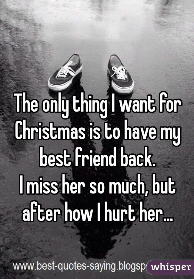 Inspirational I Want My Best Friend Back Quotes   Soaknowledge