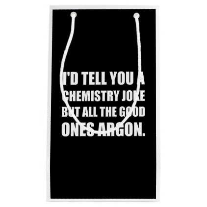 Chemistry Joke Good Ones Argon Small Gift Bag