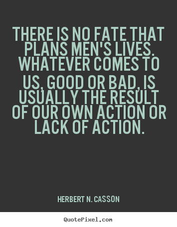 Herbert N Casson Picture Quotes There Is No Fate That Plans Mens