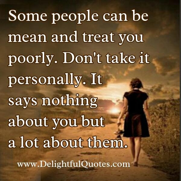 Some People Can Be Mean Treat You Poorly Delightful Quotes