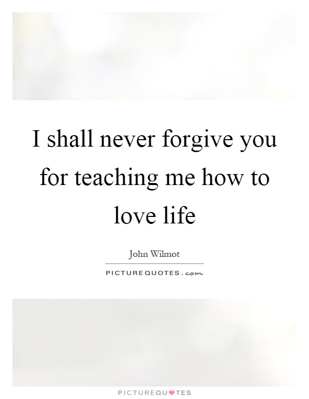 I Shall Never Forgive You For Teaching Me How To Love Life Picture