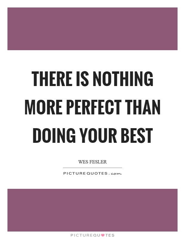 There Is Nothing More Perfect Than Doing Your Best Picture Quotes