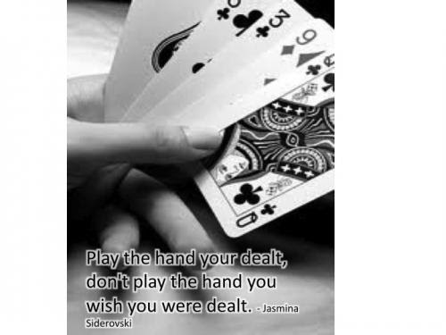 Play The Hand You Were Dealt Quotes Quotations Sayings 2019