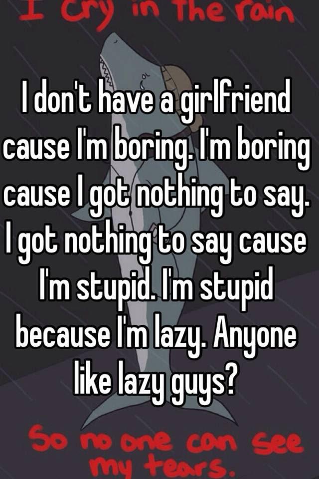 My Girlfriend Says I M Boring