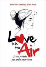 Love is in the air. El libro prefecto para amores imperfectos Vanesa Pérez -Sauquillo