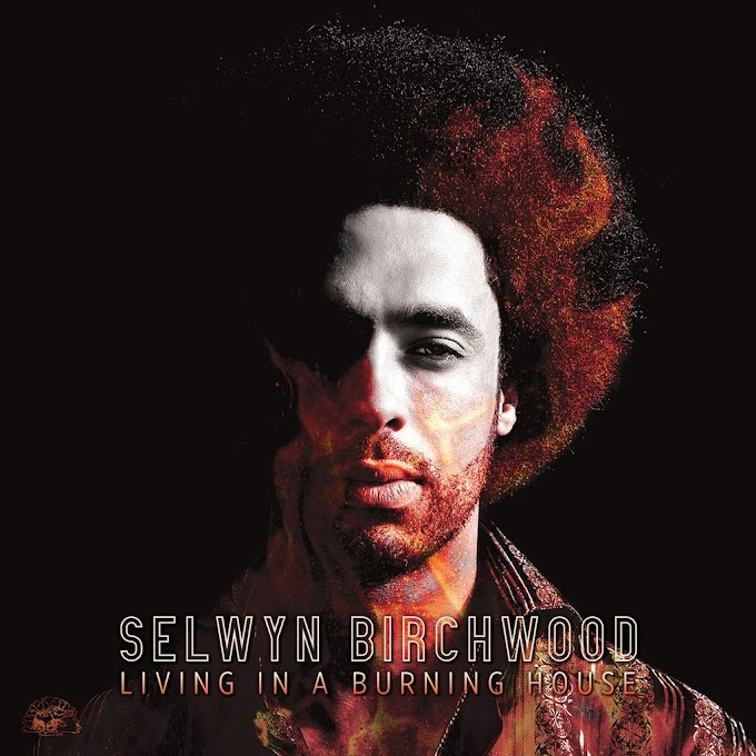 Selwyn Birchwood To Release 'Living In a Burning House'