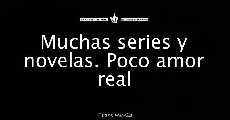 Muchas Series Y Novelas Poco Amor Real