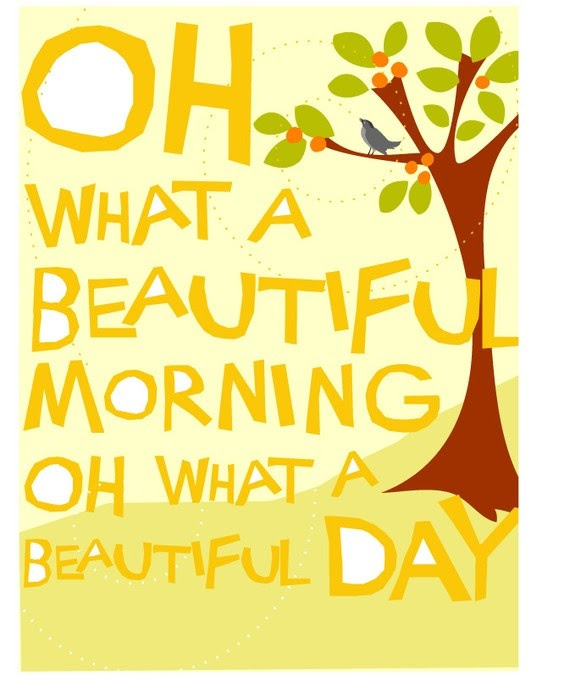 Oh What A Beautiful Morning Oh What A Beautiful Day Smile Quote