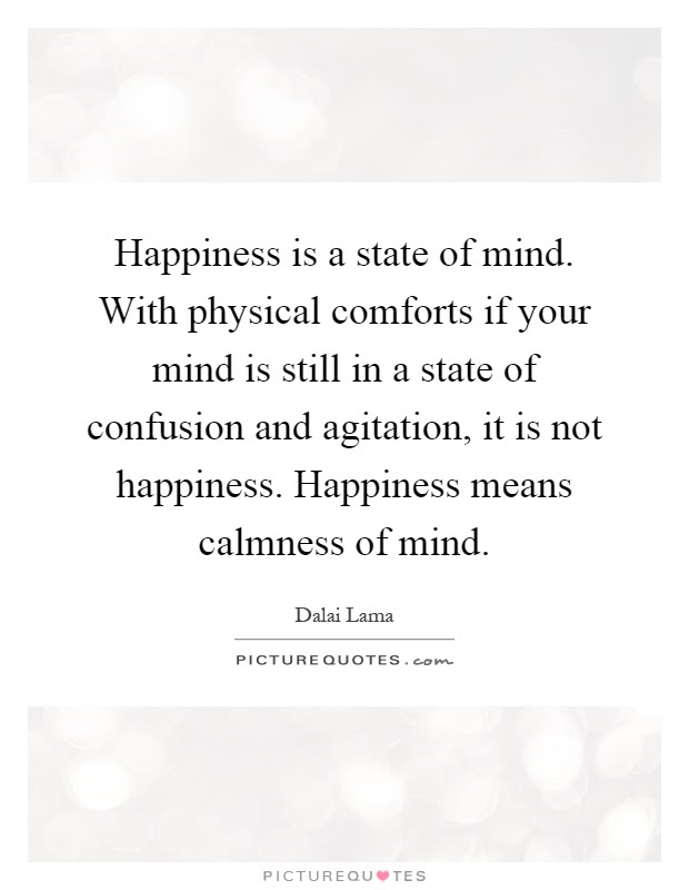 Happiness Is A State Of Mind With Physical Comforts If Your