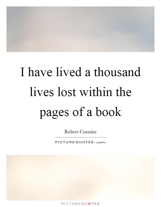 I Have Lived A Thousand Lives Lost Within The Pages Of A Book