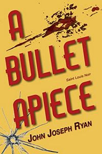 A Bullet Apiece by John Joseph Ryan