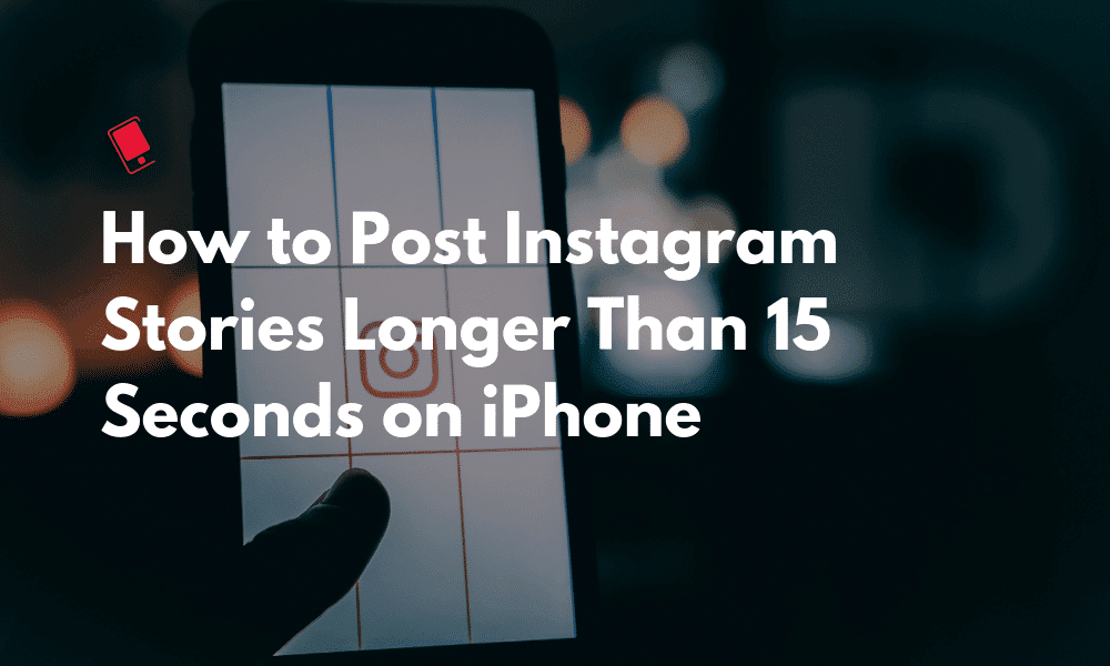 How to Post Instagram Stories Longer Than 11 Seconds on iPhone At ...
