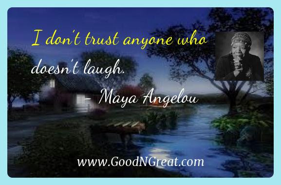 Maya Angelou Inspirational Quotes I Dont Trust Anyone Who Doesnt