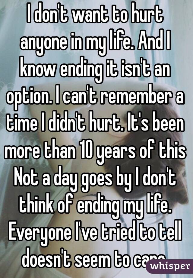I Dont Want To Hurt Anyone In My Life And I Know Ending It Isnt