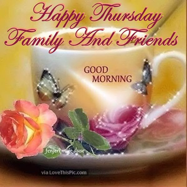 Happy Thursday Family And Friends Good Morning Pictures Photos And