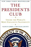 The Presidents Club: Inside the World's Most Exclusive Fraternity, by Nancy Gibbs and Michael Duffy