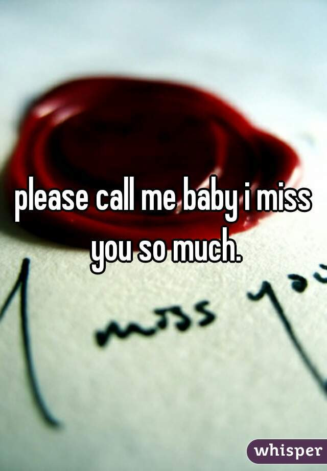 Please Call Me Baby I Miss You So Much
