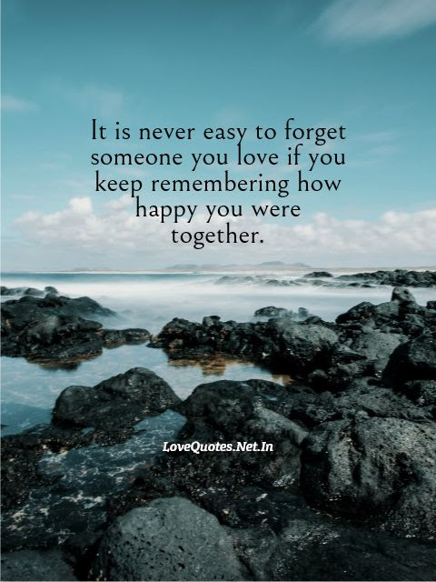 It Is Never Easy To Forget Someone You Love