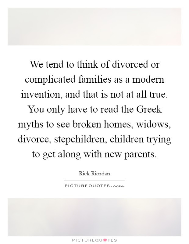 We Tend To Think Of Divorced Or Complicated Families As A Modern
