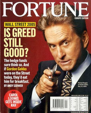 "Fortune magazine used a Michael Douglas image to invoke Gordon Gekko, the ruthless fictional trader of 1987's film ""Wall Street"" for a June 2005 cover story."