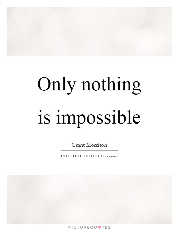 Quotes About Nothing Being Impossible 22 Quotes