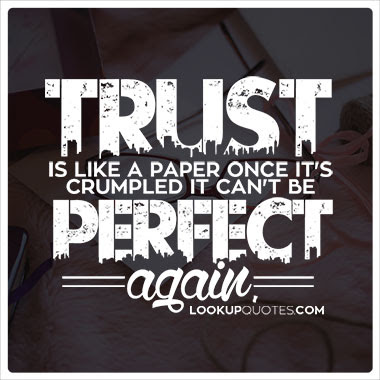 Trust Is Like A Paper Once Its Crumpled It Cant Be Perfect Again