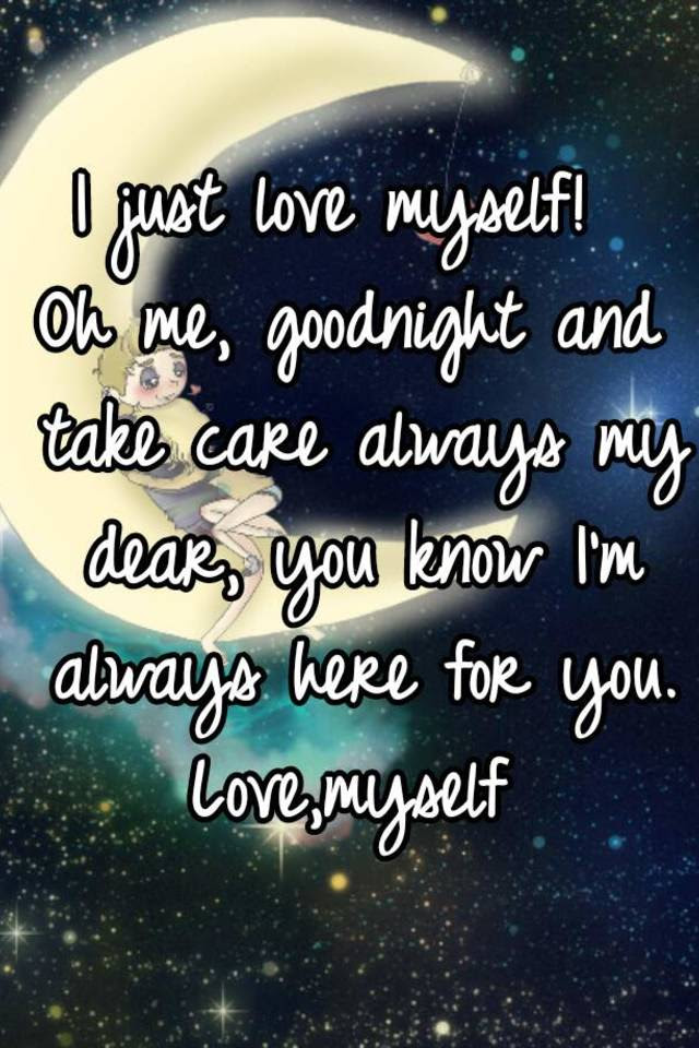 I Just Love Myself Oh Me Goodnight And Take Care Always My Dear