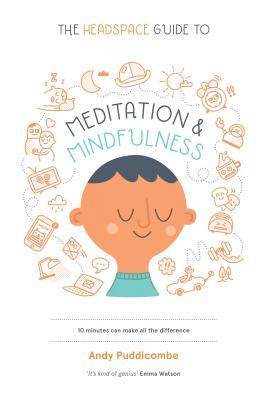 The Headspace Guide to MEDITATION and MINDFULNESS By Andy Puddicombe >> Book review