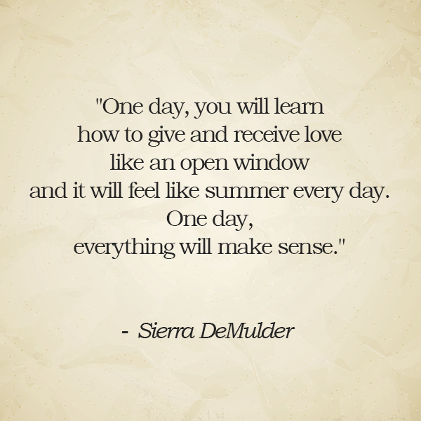 One Day You Will Learn How To Give And Receive Love Like An Open Window