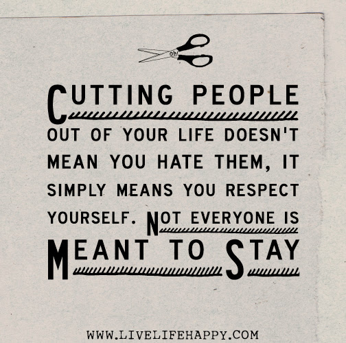Cutting People Out Of Your Life Doesn T Mean You Hate Them It