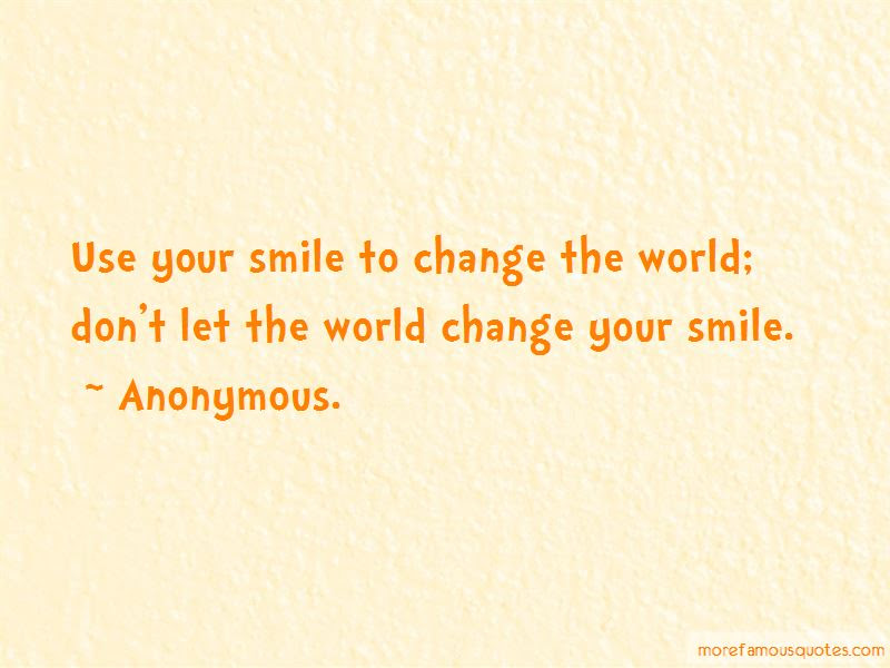 Dont Let The World Change Your Smile Quotes Top 1 Quotes About Don