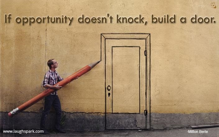 If Opportunity Doesnt Knock Build A Door Inspirational Quotes On Life