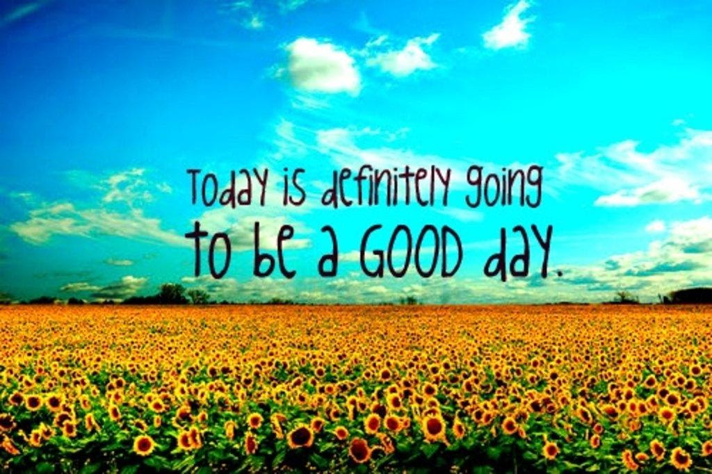Today Is Definitely Going To Be A Good Day Picture Quotes